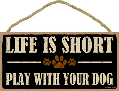 Words Of Wisdom Life Is Short Play With Your Dog Wood Sign