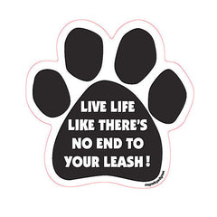 Live Life Like There's No End To Your Leash Dog Paw Magnet