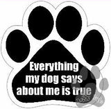 Everything My Dog Says Is True Paw Magnet