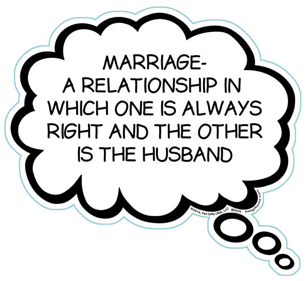 Marriage A Relationship In Which One Is Always Right And The Other Is The Husband Brain Fart Car Magnet