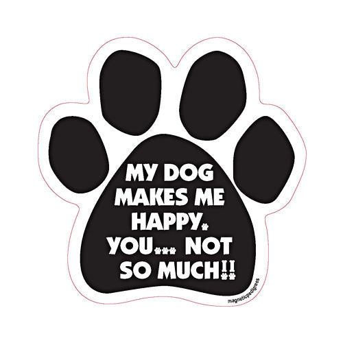 My Dog Makes Me Happy You...Not So Much Paw Magnet
