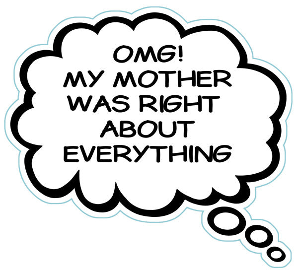 OMG! My Mother Was Right About Everything Brain Fart Car Magnet
