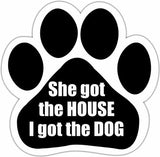 She Got The House I Got The Dog Paw Magnet
