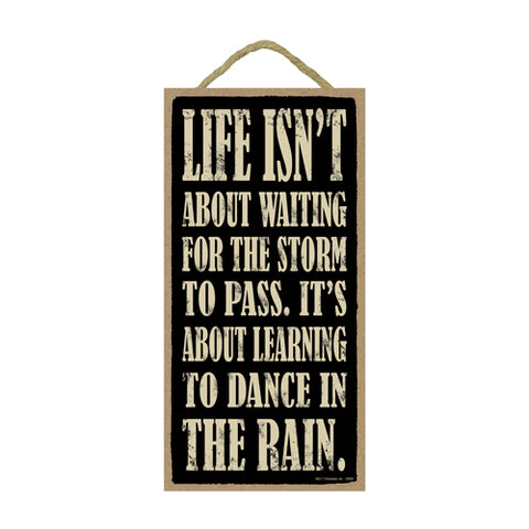 Words Of Wisdom Life Isn't About Waiting For The Storm To Pass It's About Learning To Dance In The Rain Wood Sign