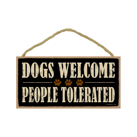 Words Of Wisdom Dogs Welcome People Tolerated Wood Sign