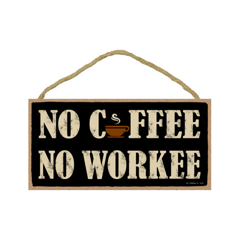Words Of Wisdom No Coffee No Workee Wood Sign