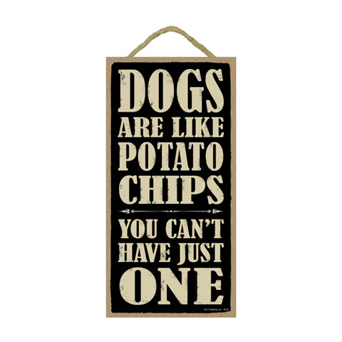 Words Of Wisdom Dogs Are Like Potato Chips You Can't Have Just One Wood Sign