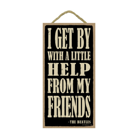 Words Of Wisdom Beatles I Get By With A Little Help From My Friends Wood Sign