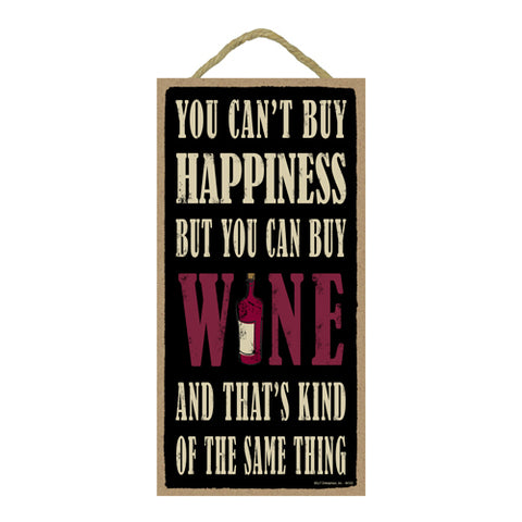 Words Of Wisdom You Can't Buy Happiness But You Can Buy Wine Wood Sign