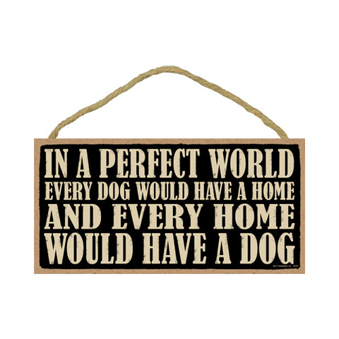 Words Of Wisdom In A Perfect World Every Dog Would Have A Home Wood Sign