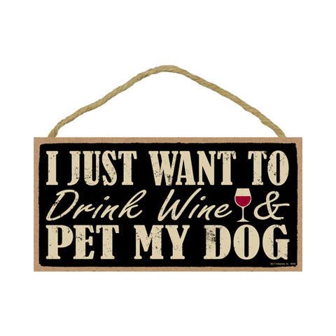 Words Of Wisdom I Just Want To Drink Wine And Pet My Dog Wood Sign