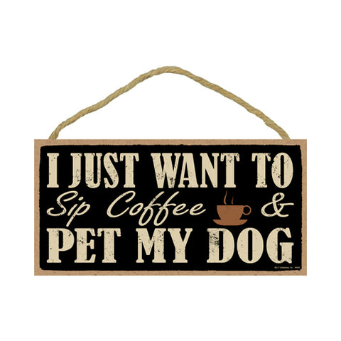 Words Of Wisdom I Just Want To Sip Coffee And Pet My Dog Wood Sign