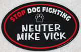 Stop Dog Fighting Neuter Mike Vick Vinyl Euro Magnet