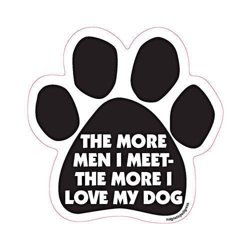 The More Men I Meet The More I Love My Dog Paw Magnet