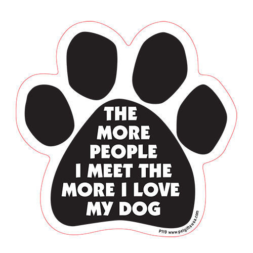 The More People I Meet The More I Love My Dog Paw Magnet