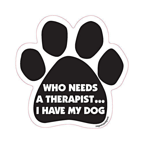 Who Needs A Therapist I Have My Dog Paw Magnet