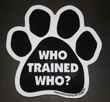 Who Trained Who Dog Paw Magnet