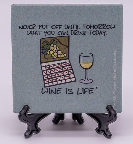 Wine Is Life Never Put Off Until Tomorrow What You Can Drink Today Stone Drink Coaster