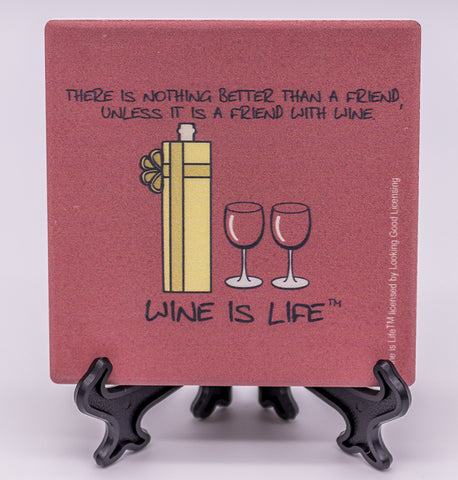 Wine Is Life There Is Nothing Better Than A Friend, Unless It Is A Friend With Wine Stone Drink Coaster