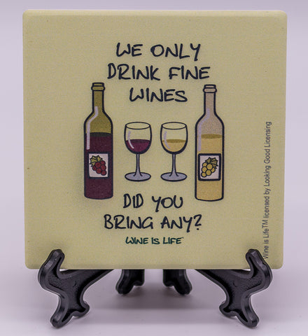 Wine Is Life We Only Drink Fine Wines, Did You Bring Any? Stone Drink Coaster