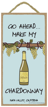 Go Ahead...Make My Chardonnay Wine Is Life Sign