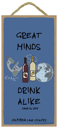 Great Minds Drink Alike Wine Is Life Sign