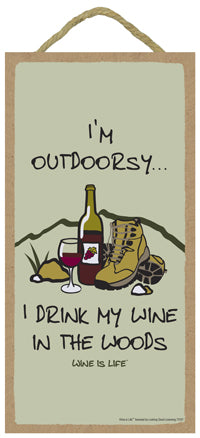 I'm Outdoorsy I Drink My Wine In The Woods Wine Is Life Sign