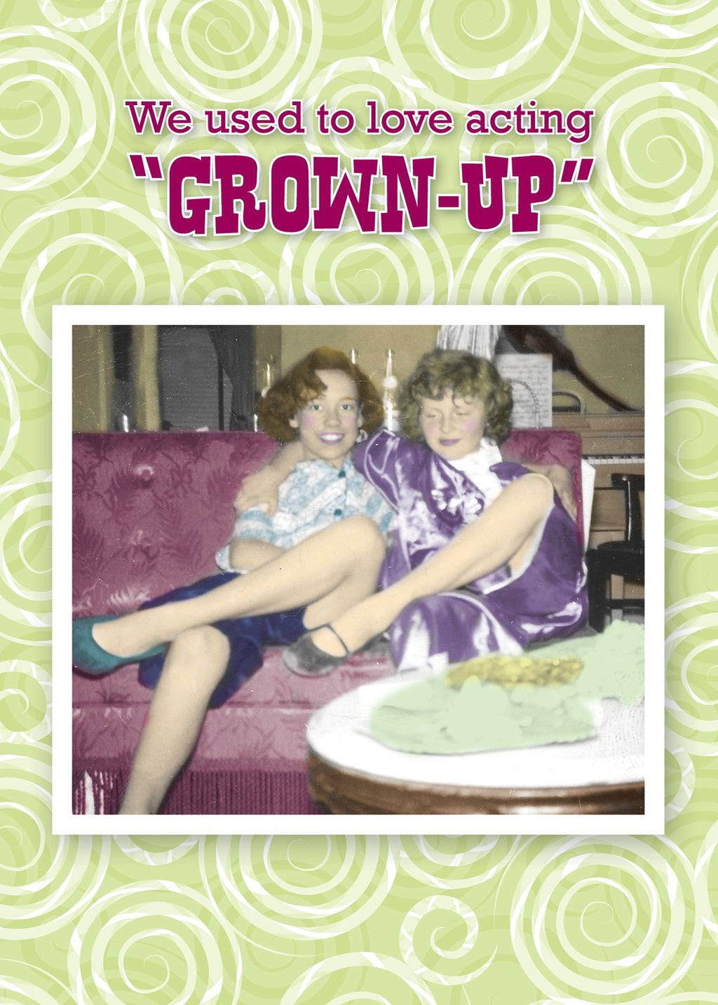 We Used to Love Acting Grown Up - Birthday Card
