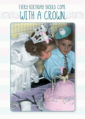 Birthday Should Come with a Crown - Birthday Card
