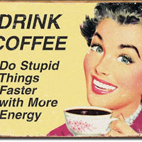 Drink Coffee Do Stupid Things Faster Tin Sign