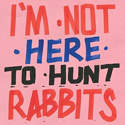 I'm Not Here to Hunt Rabbits / Various