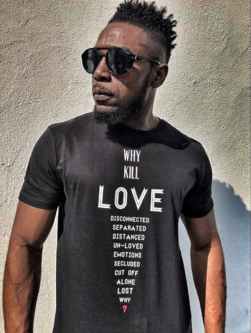WHY KILL LOVE T-SHIRT - BLACK & WHITE