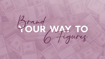 Branding Your Way To 6 Figures Course