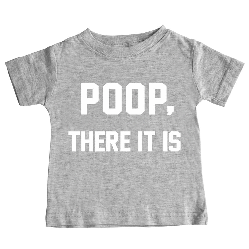 POOP, THERE IT IS [TODDLER TEE]
