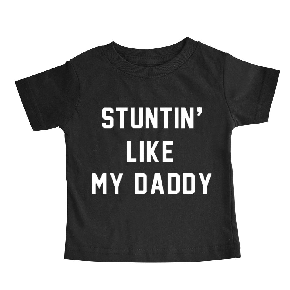 STUNTIN' LIKE MY DADDY [TODDLER TEE]