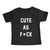 CUTE AS F*CK [TODDLER TEE]