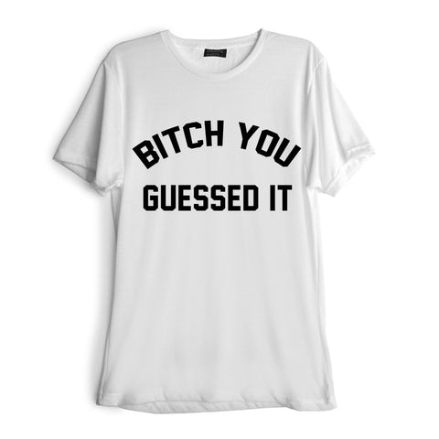 BITCH YOU GUESSED IT [TEE]