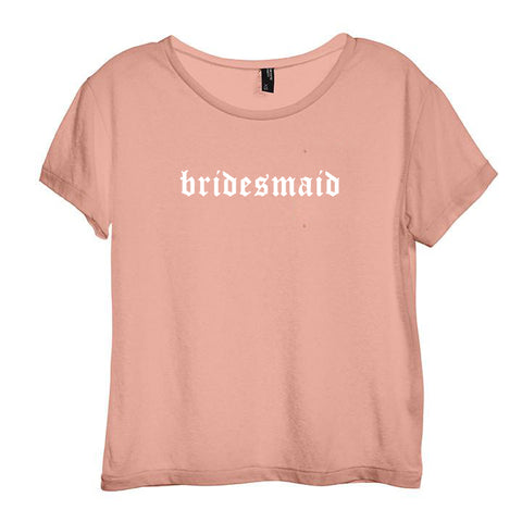 BRIDESMAID // NEW FONT [DISTRESSED WOMEN'S 'BABY TEE']