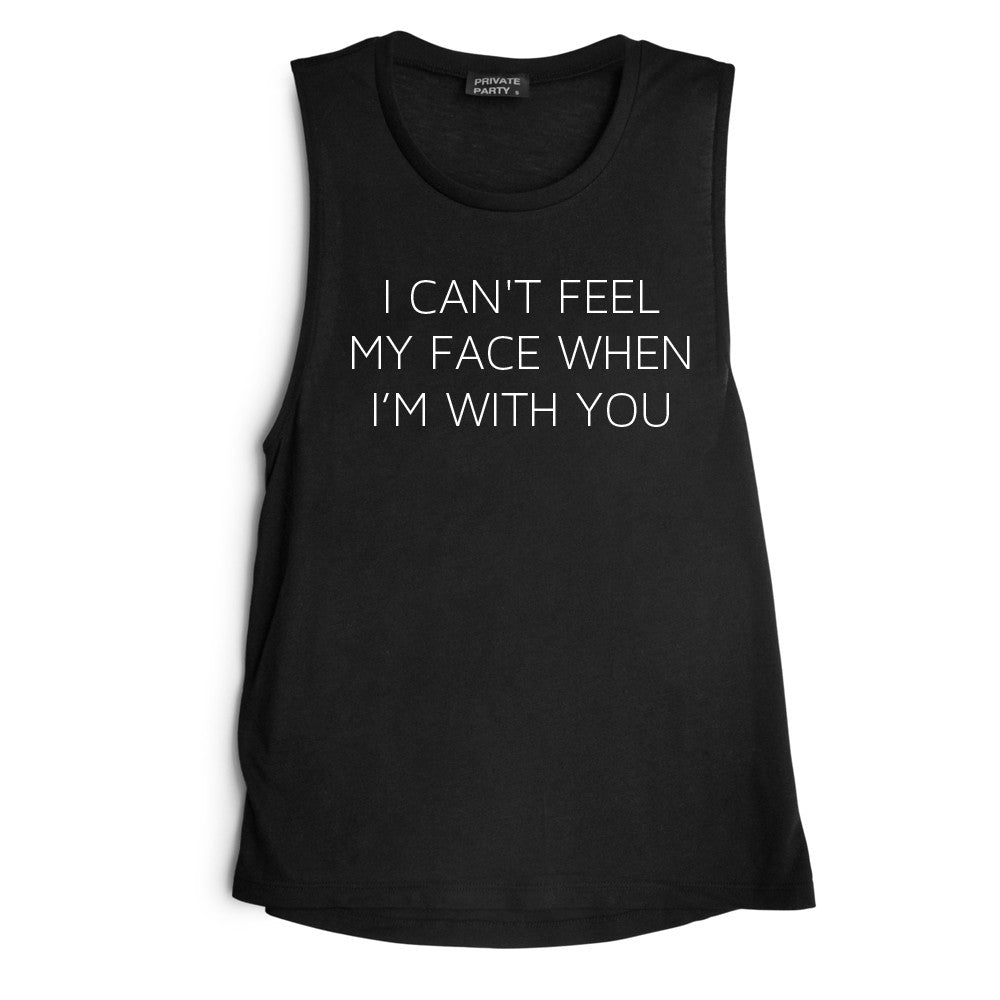 I CAN'T FEEL MY FACE WHEN I'M WITH YOU [MUSCLE TANK]