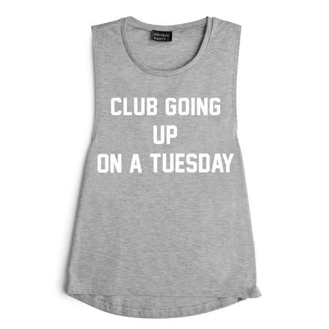 CLUB GOING UP ON A TUESDAY [MUSCLE TANK]