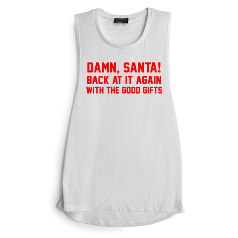 DAMN, SANTA! BACK AT IT AGAIN WITH THE GOOD GIFTS  [ RED TEXT // MUSCLE TANK]