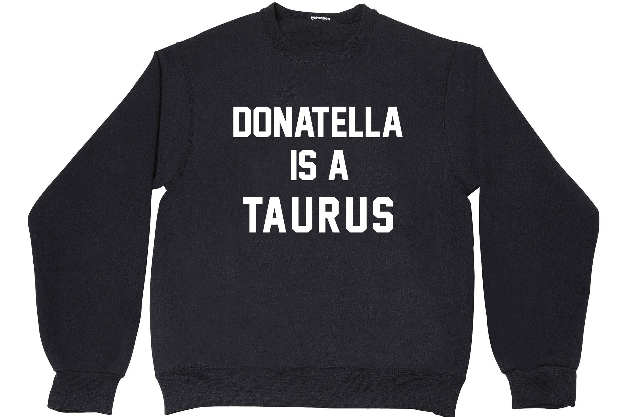 DONATELLA IS A TAURUS