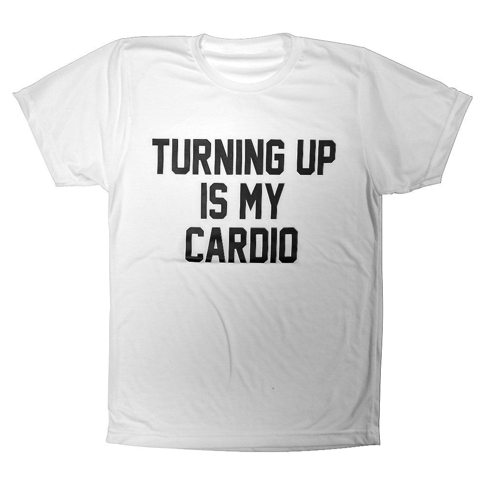 TURNING UP IS MY CARDIO [TEE]