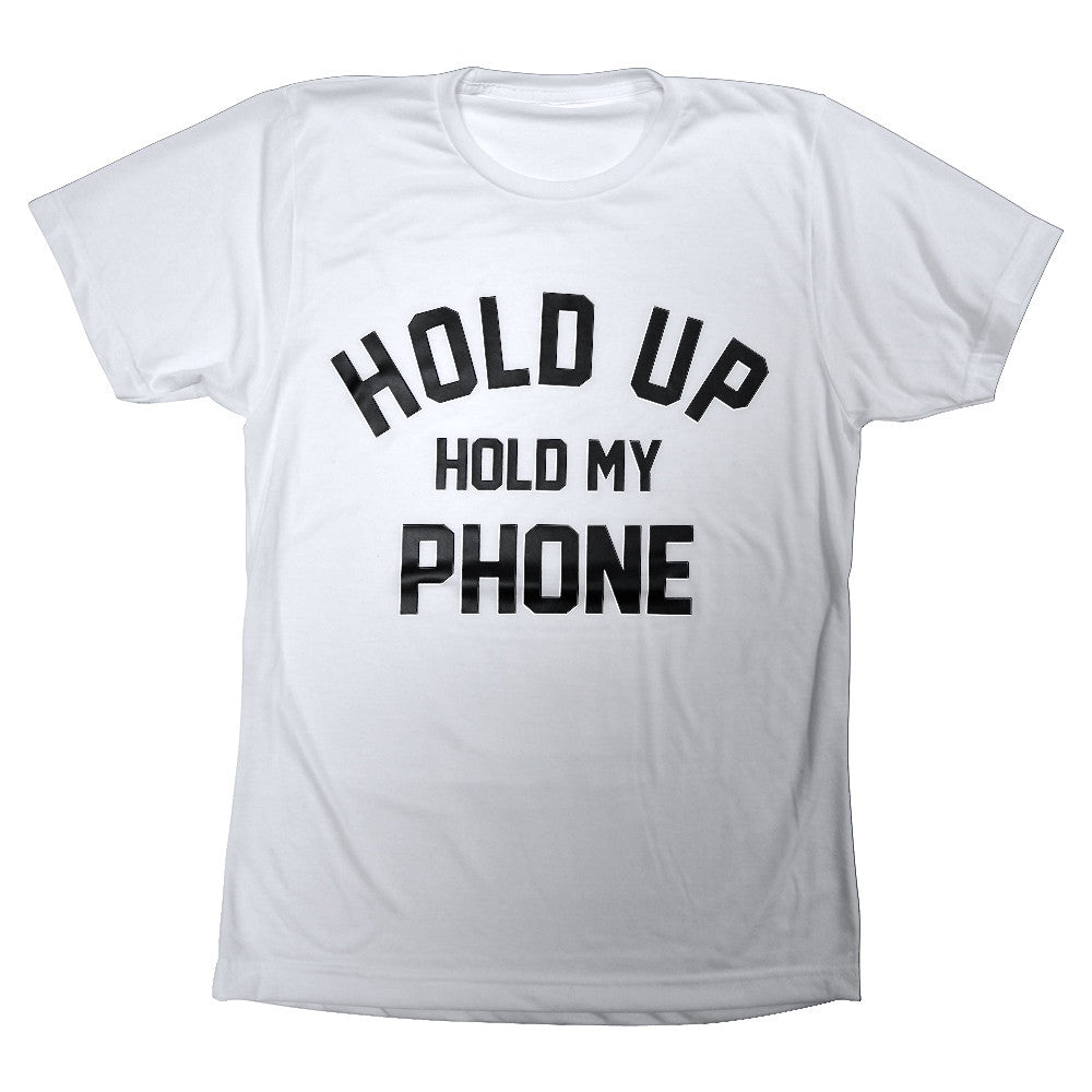 HOLD UP HOLD MY PHONE [TEE]