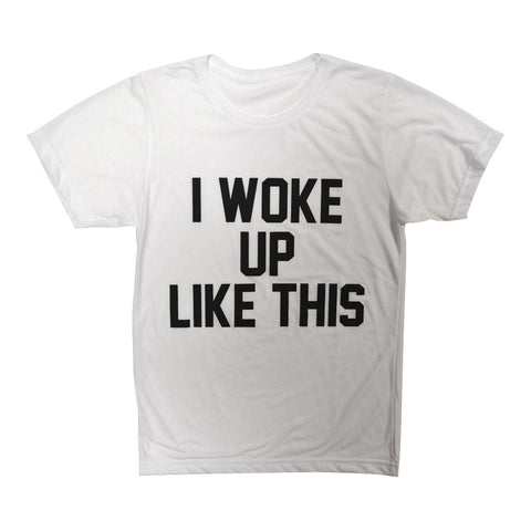 I WOKE UP LIKE THIS [TEE]