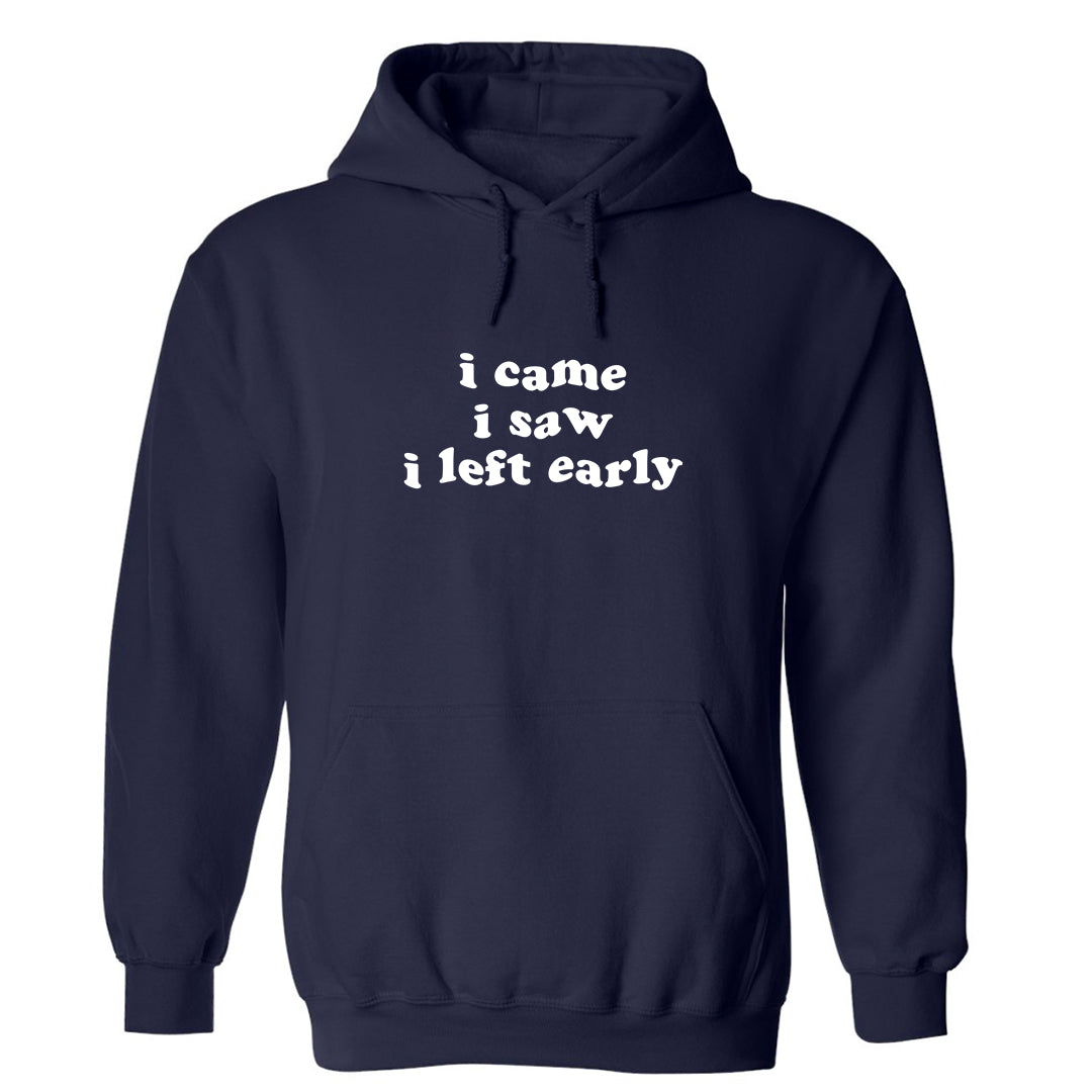 I CAME I SAW I LEFT EARLY [HOODIE]