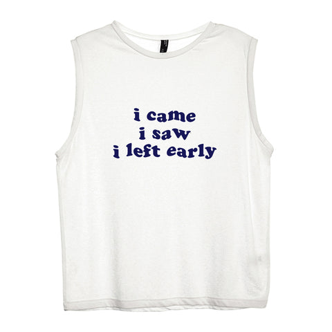 I CAME I SAW I LEFT EARLY [WOMEN'S MUSCLE TANK]