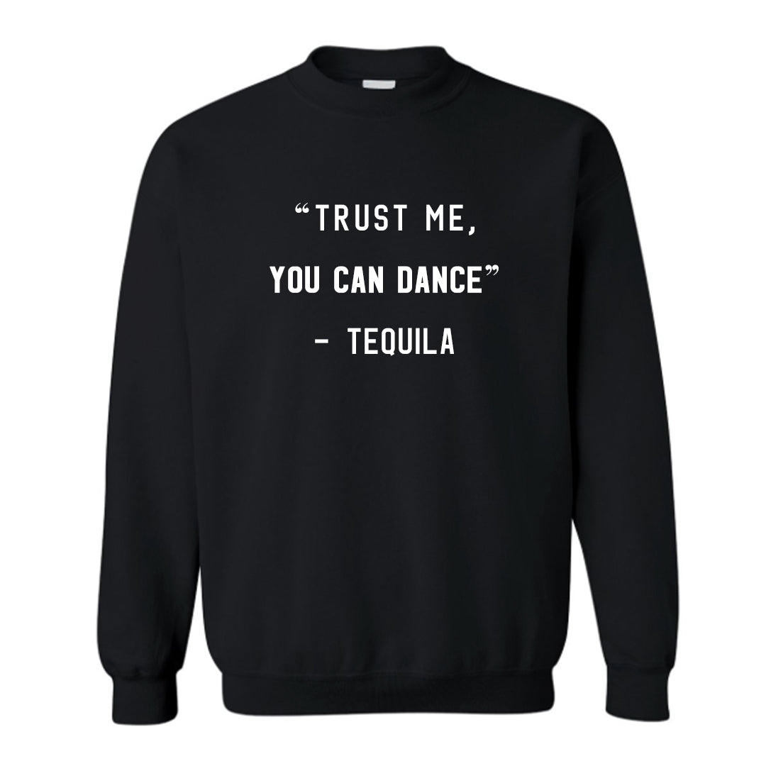 """TRUST ME YOU CAN DANCE"" - TEQUILA [UNISEX CREWNECK SWEATSHIRT]"