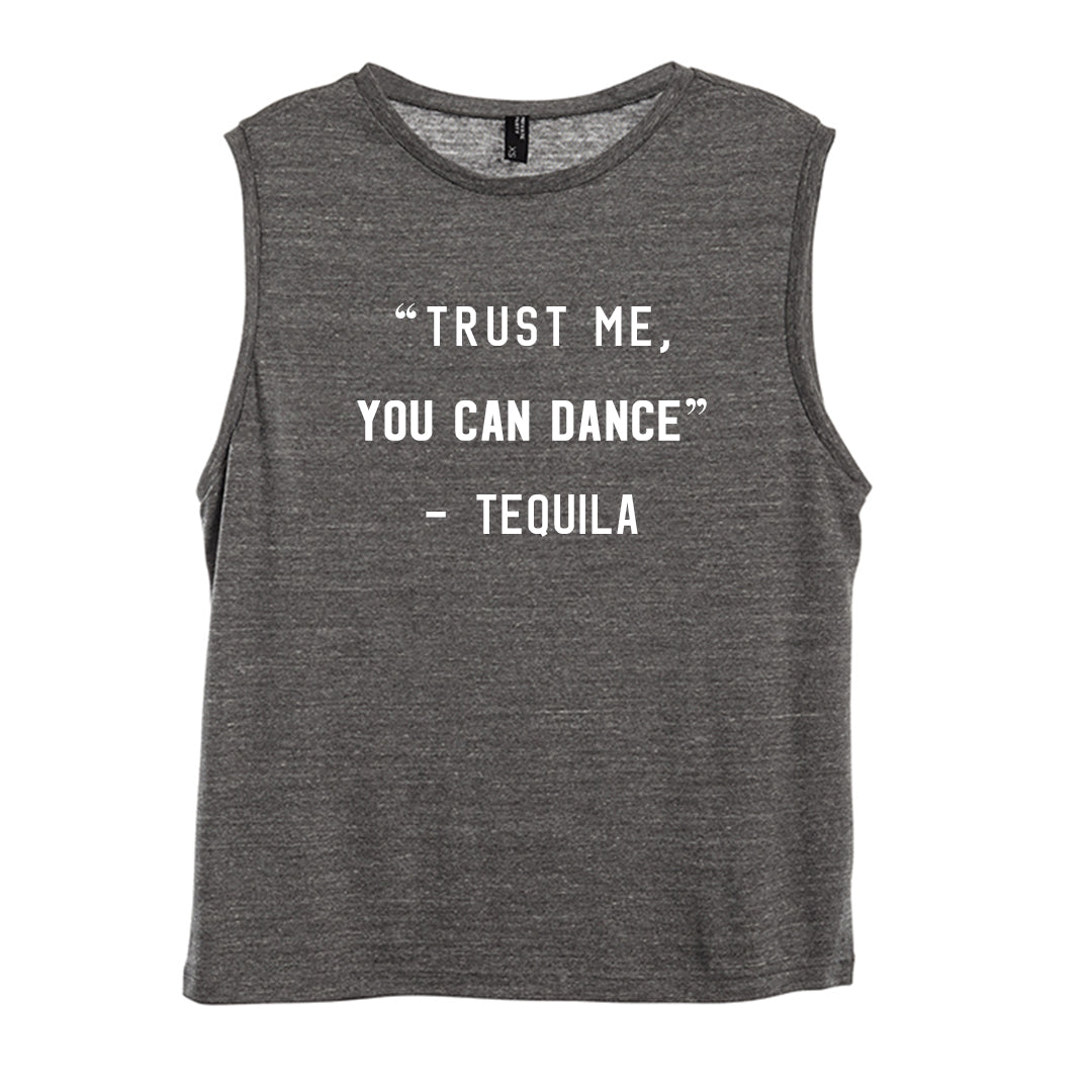 """TRUST ME YOU CAN DANCE"" - TEQUILA [WOMEN'S MUSCLE TANK]"