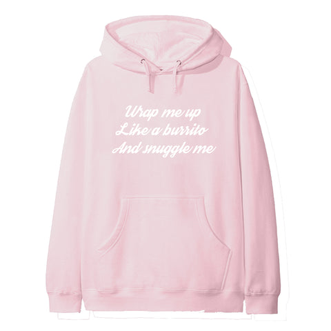 WRAP ME UP LIKE A BURRITO AND SNUGGLE ME [HOODIE]